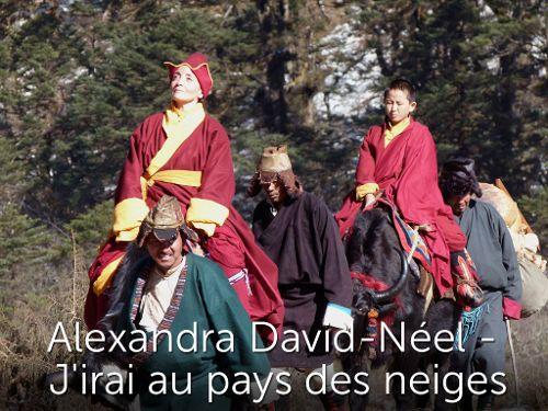 Alexandra David-Néel- J'irai au pays des neiges