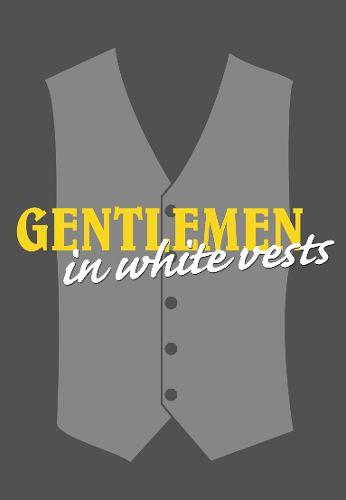 Gentlemen In White Vests